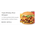 Hungry Jacks - Triple Whisky River Whopper Meal $23.95 (All States)